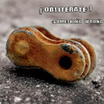 Obliterate – Something Wrong